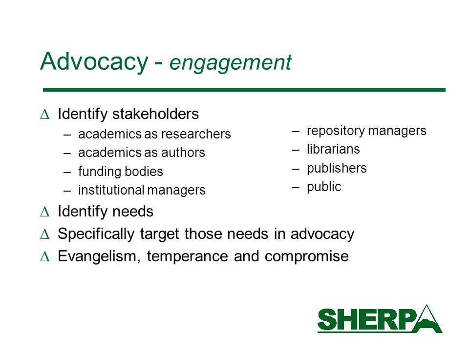 Advocacy - engagement Identify stakeholders Identify needs