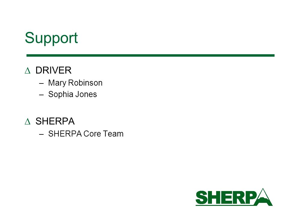 Support DRIVER SHERPA Mary Robinson Sophia Jones SHERPA Core Team