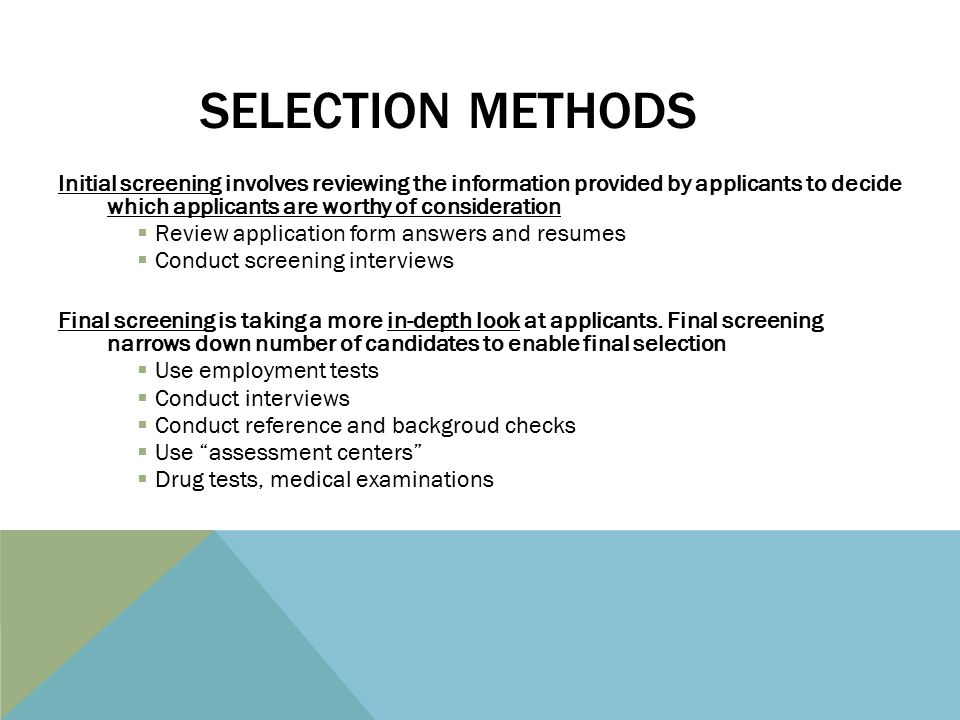 selection purpose and methods The methods for selecting employees include preliminary screening, phone interviews, face-to-face meetings, and hr functions to determine whether a candidate is indeed suitable for the job it's a subjective analysis, and one that hiring managers can only attribute to being a gut feeling, not objective criteria.