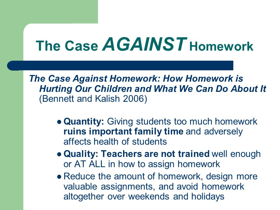 for and against homework The paperback of the the case against homework: how homework is hurting our children and what we can do about it by sara bennett, nancy kalish | at barnes.