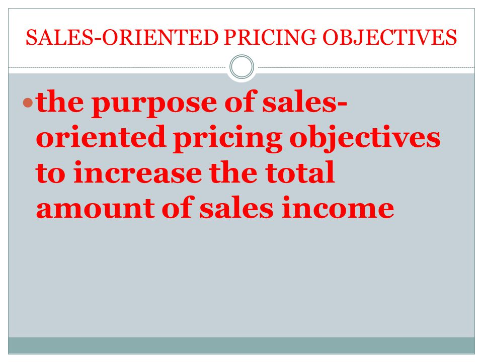 sales oriented pricing objective Sales- oriented objectives discuss sales- oriented objectives within the introduction to advertising forums, part of the bmm paradise for bachelors in mass media.