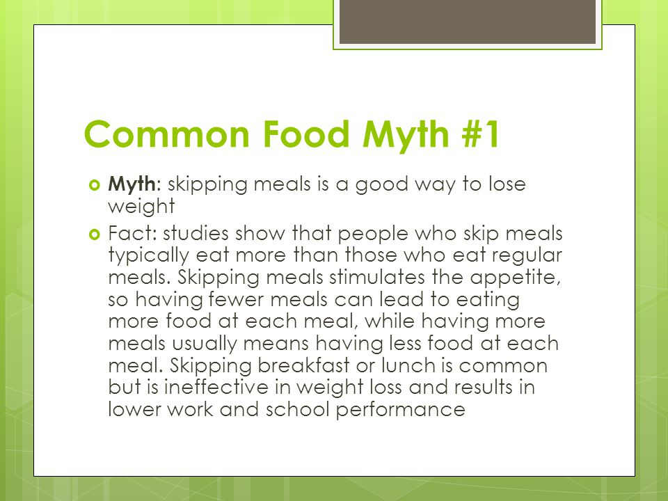 Common Food Myth #1 Myth: skipping meals is a good way to lose weight