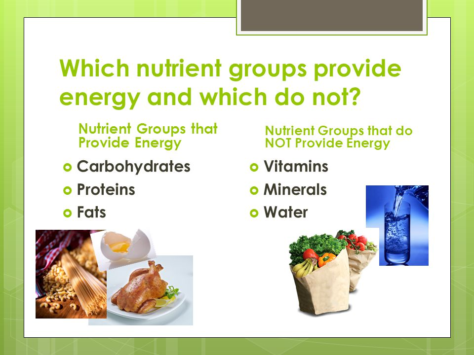 Which nutrient groups provide energy and which do not