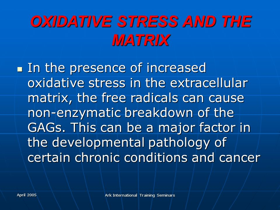 OXIDATIVE STRESS AND THE MATRIX