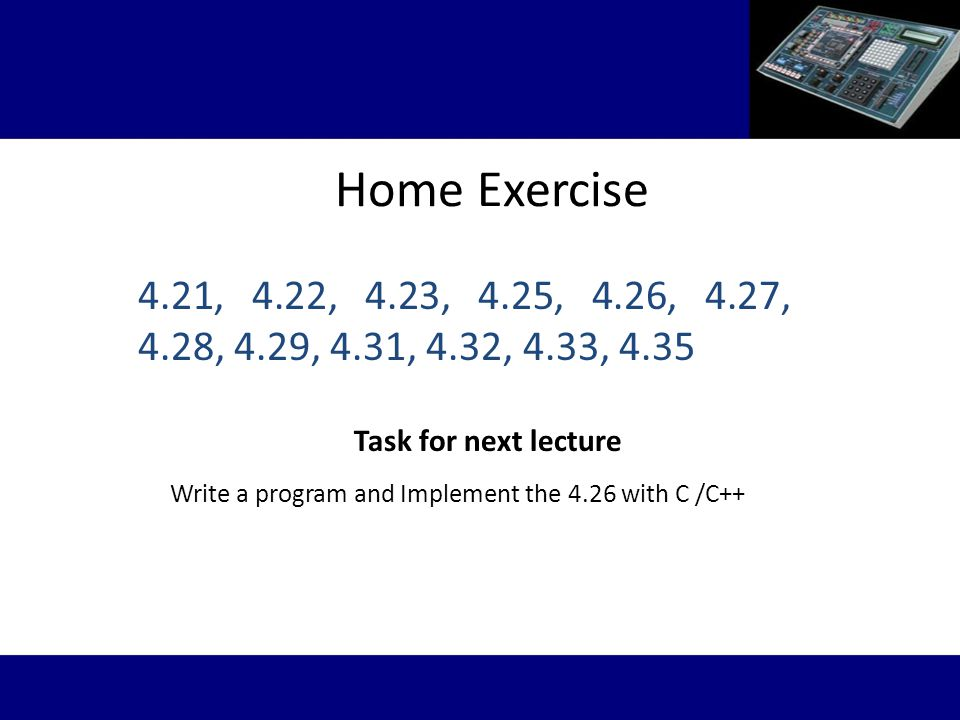 Home Exercise 4.21, 4.22, 4.23, 4.25, 4.26, 4.27, 4.28, 4.29, 4.31, 4.32, 4.33, Task for next lecture.