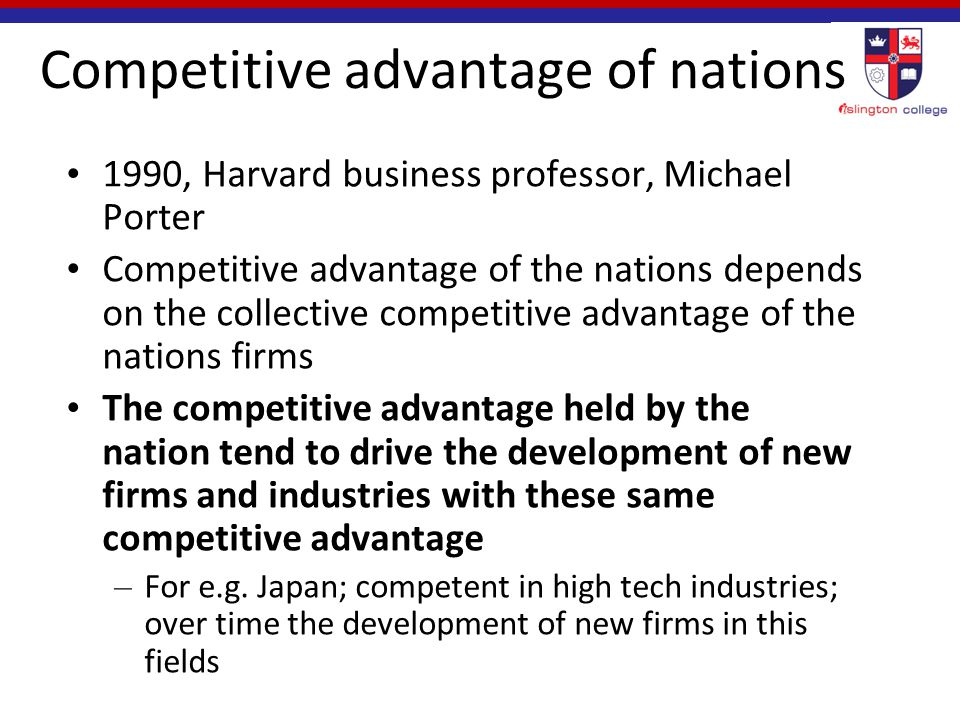 porters national competitive advantage Michael porter is the author of 18 books and numerous articles including competitive strategy, competitive advantage, competitive advantage of nations, and on competition a six-time winner of the mckinsey award for the best harvard business review article of the year, professor porter is the most cited author in business and economics.