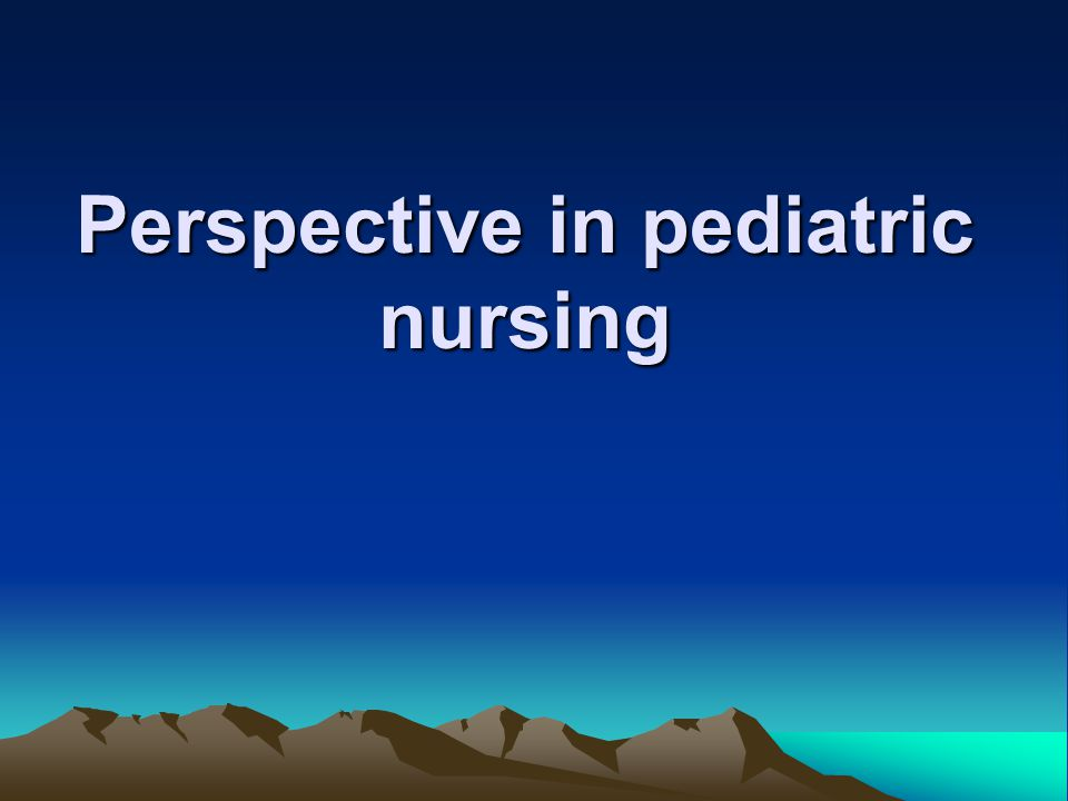 Perspective in pediatric nursing