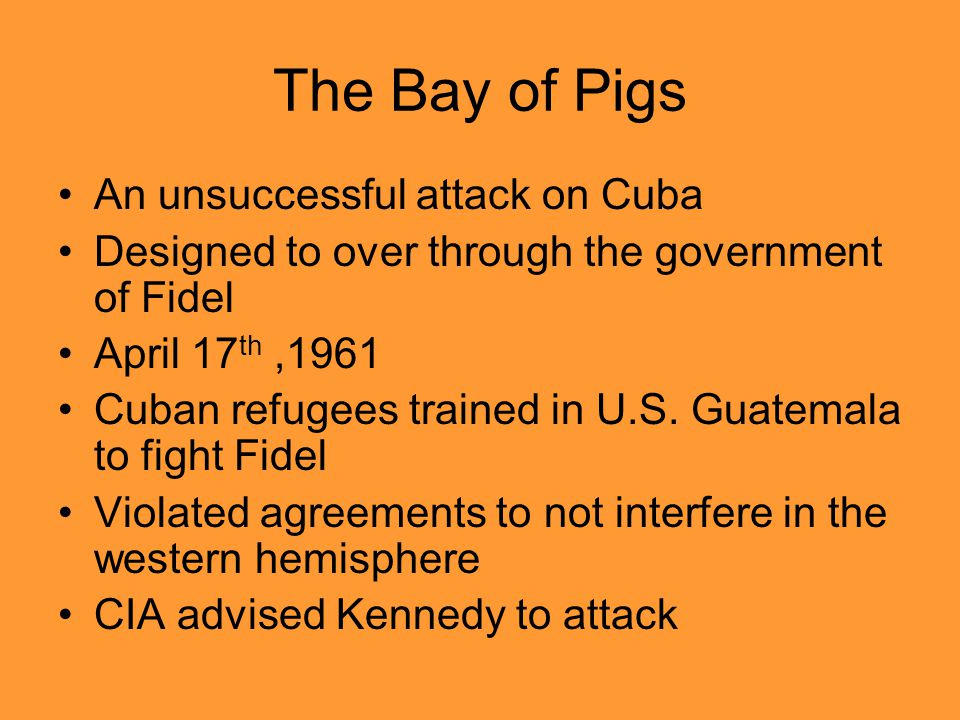 The Bay of Pigs An unsuccessful attack on Cuba