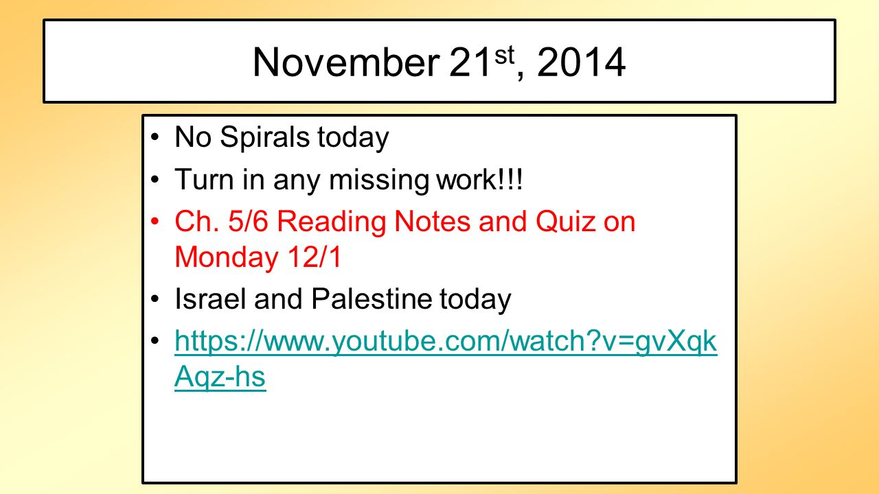 November 21st, 2014 No Spirals today Turn in any missing work!!!