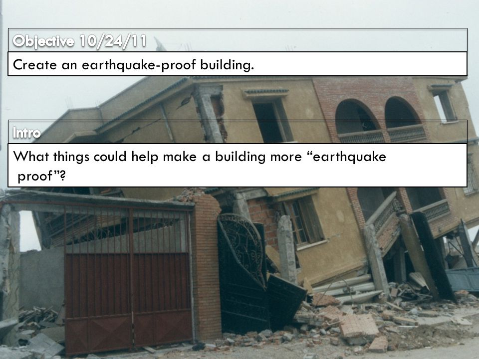 objective 10 24 11 create an earthquake proof building intro ppt