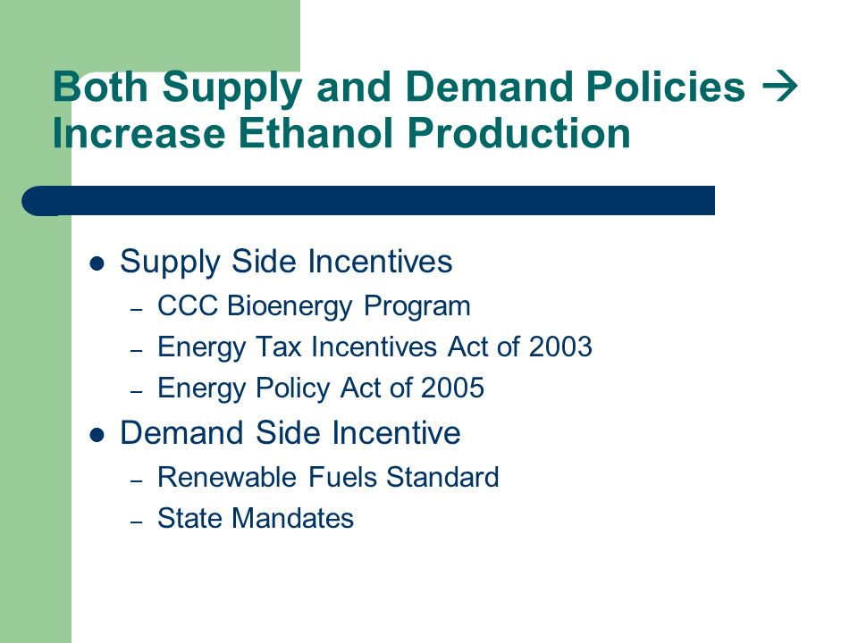 Both Supply and Demand Policies  Increase Ethanol Production