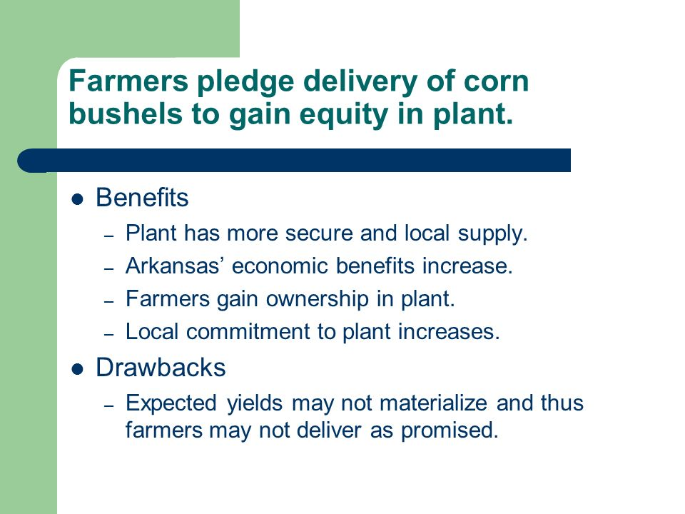 Farmers pledge delivery of corn bushels to gain equity in plant.