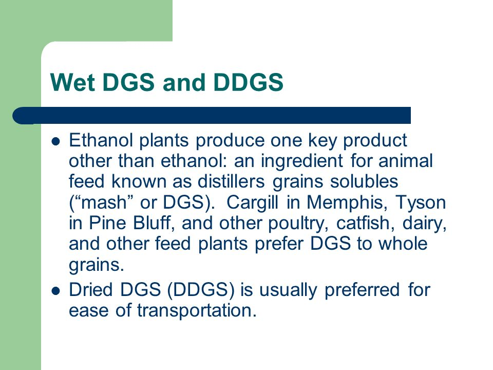 Dried DGS (DDGS) is usually preferred for ease of transportation.