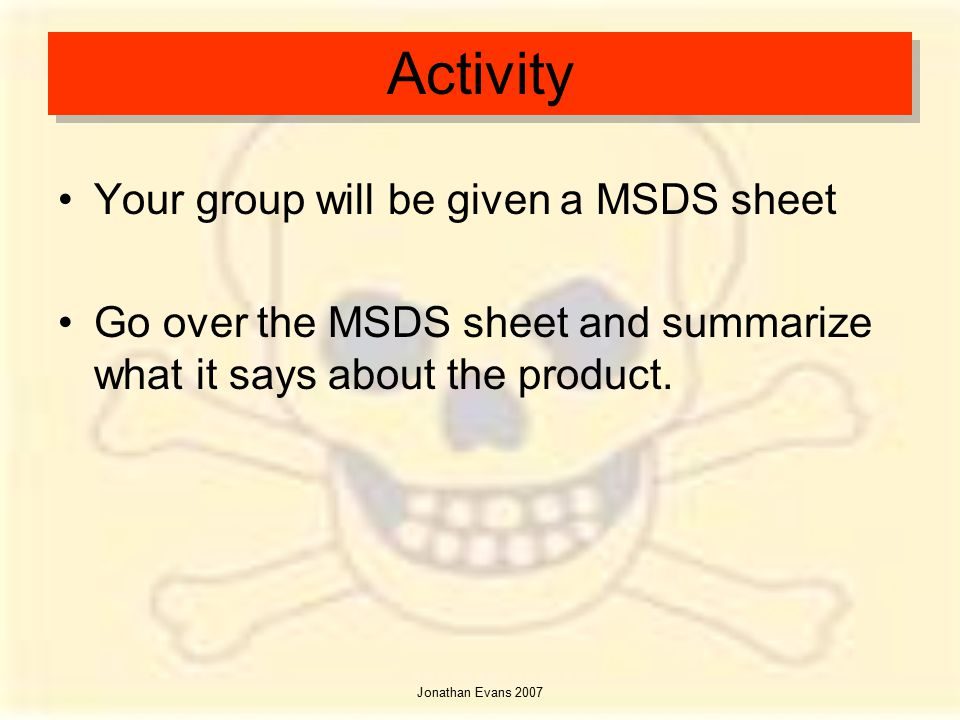 Activity Your group will be given a MSDS sheet