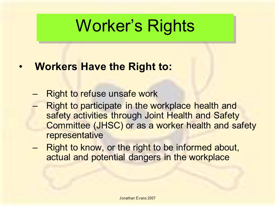 Worker's Rights Workers Have the Right to: Right to refuse unsafe work