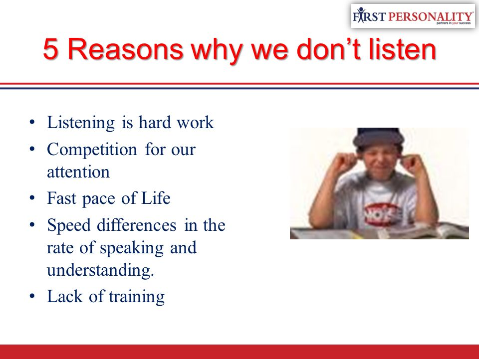 why dont we listen better Even if we know how to listen, we often don't for a number of reasons  if the  parties feel overwhelmed, a better strategy is to take a break from.