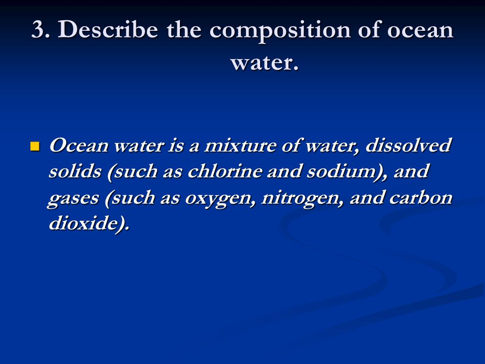 3. Describe the composition of ocean water.