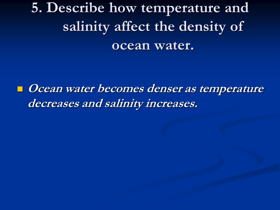 5. Describe how temperature and salinity affect the density of ocean water.