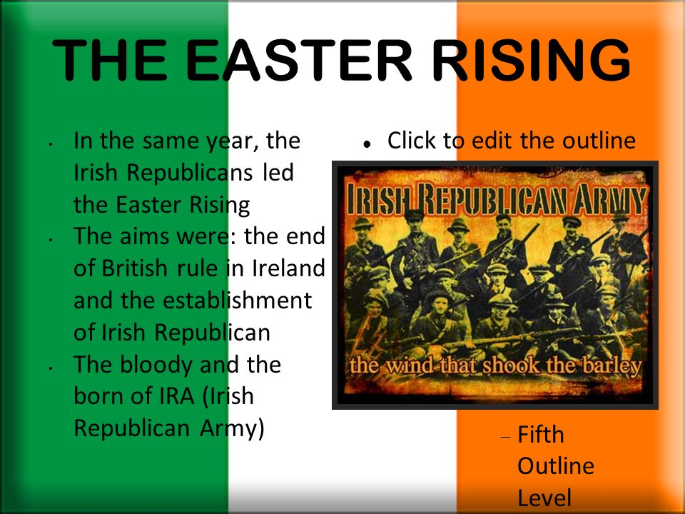 THE EASTER RISING In the same year, the Irish Republicans led the Easter Rising.