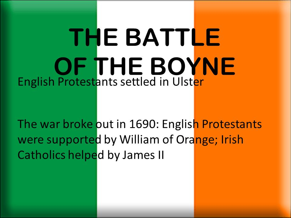THE BATTLE OF THE BOYNE English Protestants settled in Ulster