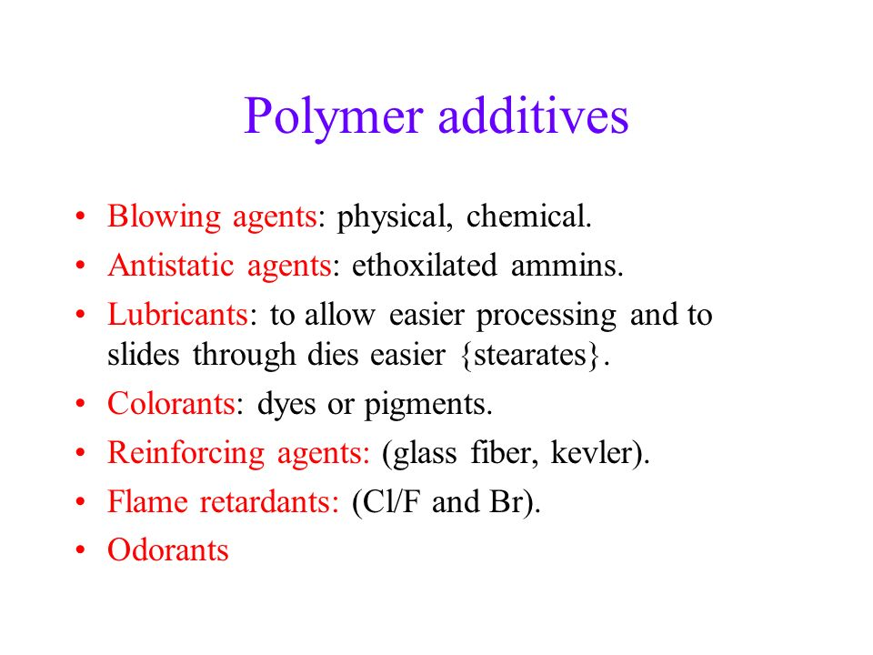 Polymer additives Blowing agents: physical, chemical.