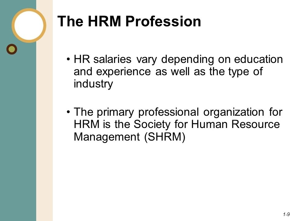 The HRM Profession HR salaries vary depending on education and experience as well as the type of industry.