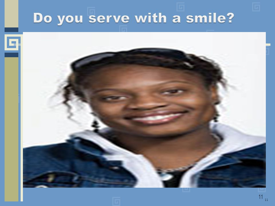 Do you serve with a smile