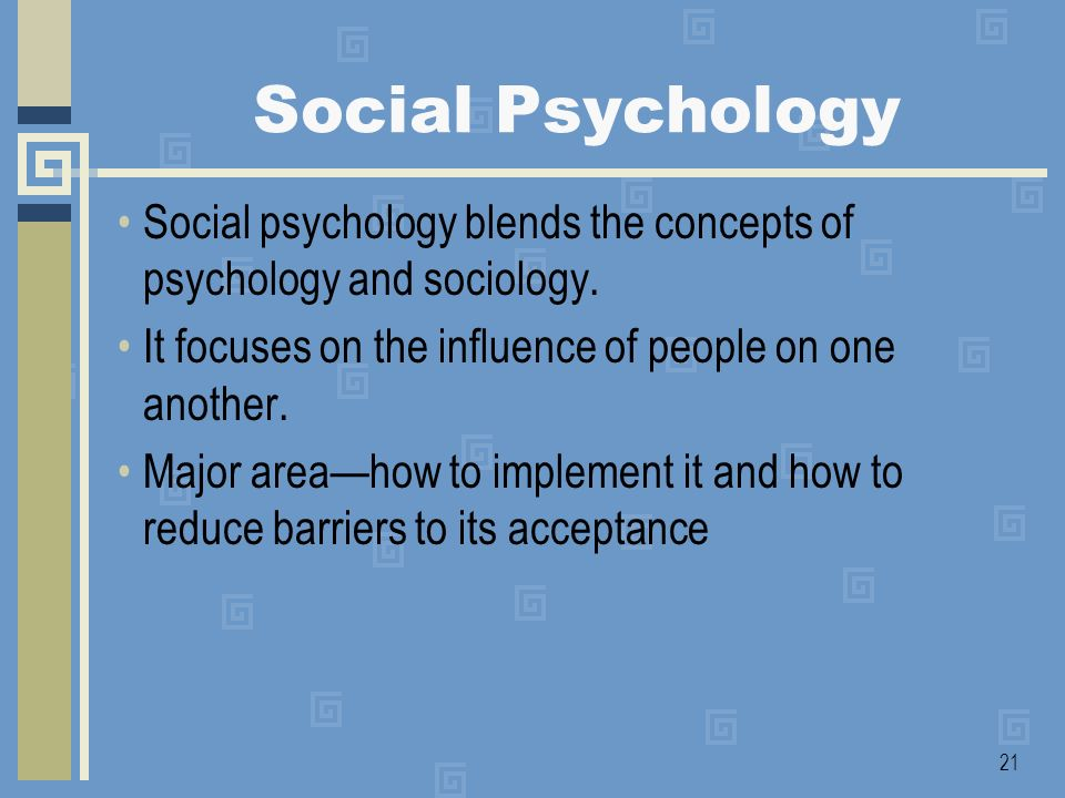 Social Psychology Social psychology blends the concepts of psychology and sociology. It focuses on the influence of people on one another.
