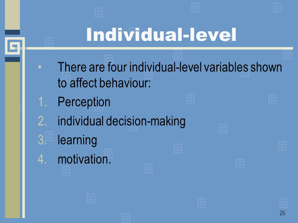 Individual-level There are four individual-level variables shown to affect behaviour: Perception. individual decision-making.