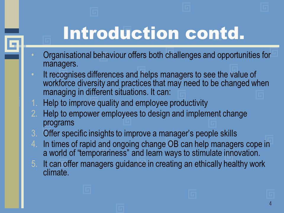 Introduction contd. Organisational behaviour offers both challenges and opportunities for managers.