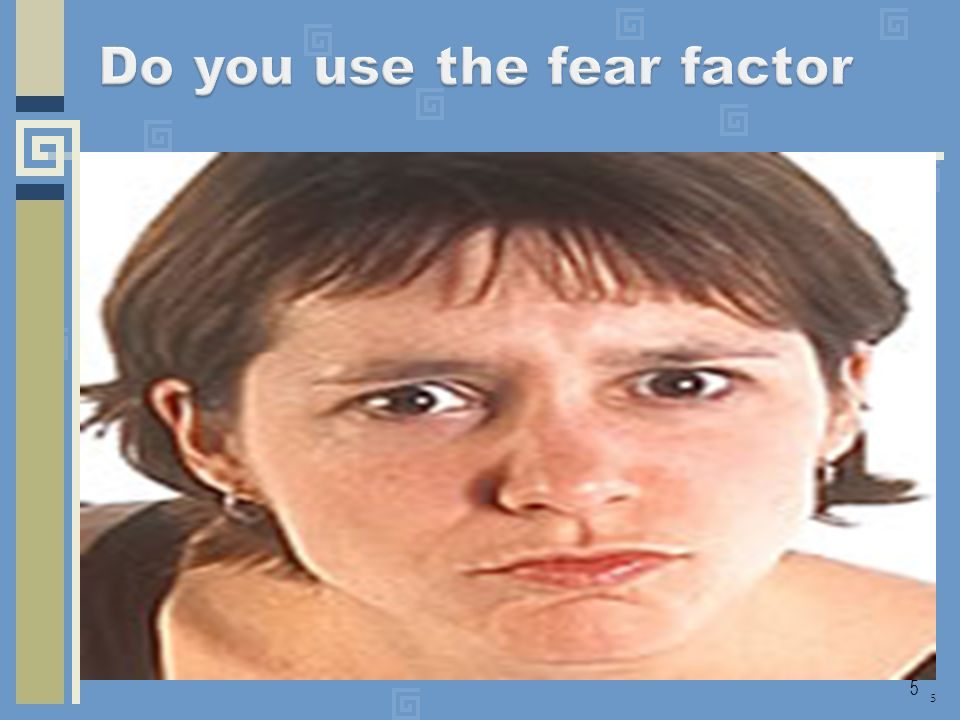 Do you use the fear factor