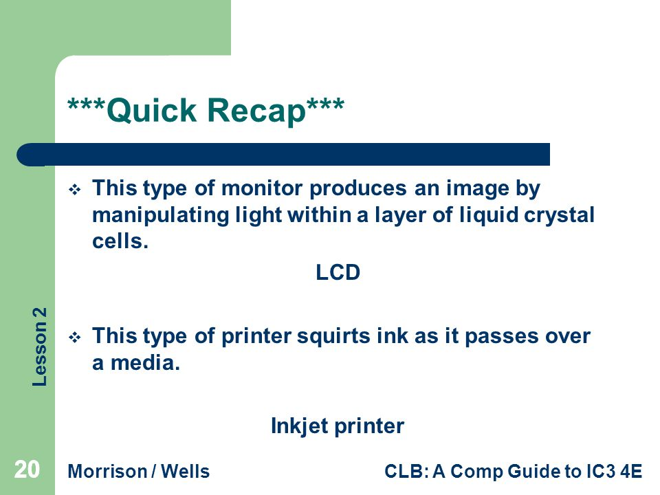 ***Quick Recap*** This type of monitor produces an image by manipulating light within a layer of liquid crystal cells.