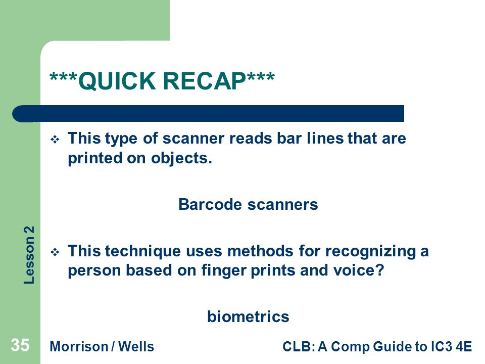 ***QUICK RECAP*** This type of scanner reads bar lines that are printed on objects. Barcode scanners.