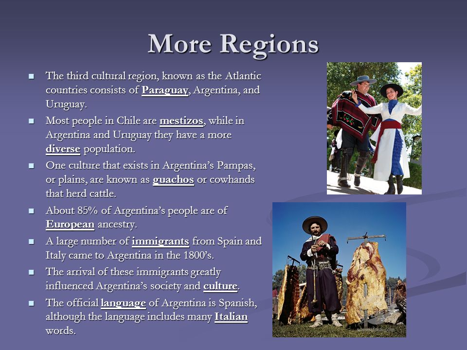 More Regions The third cultural region, known as the Atlantic countries consists of Paraguay, Argentina, and Uruguay.