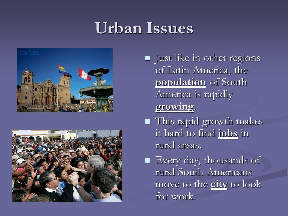 Urban Issues Just like in other regions of Latin America, the population of South America is rapidly growing.