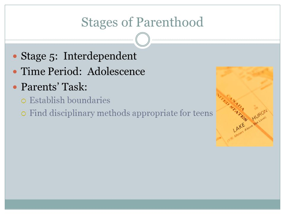 Stages of Parenthood Stage 5: Interdependent Time Period: Adolescence