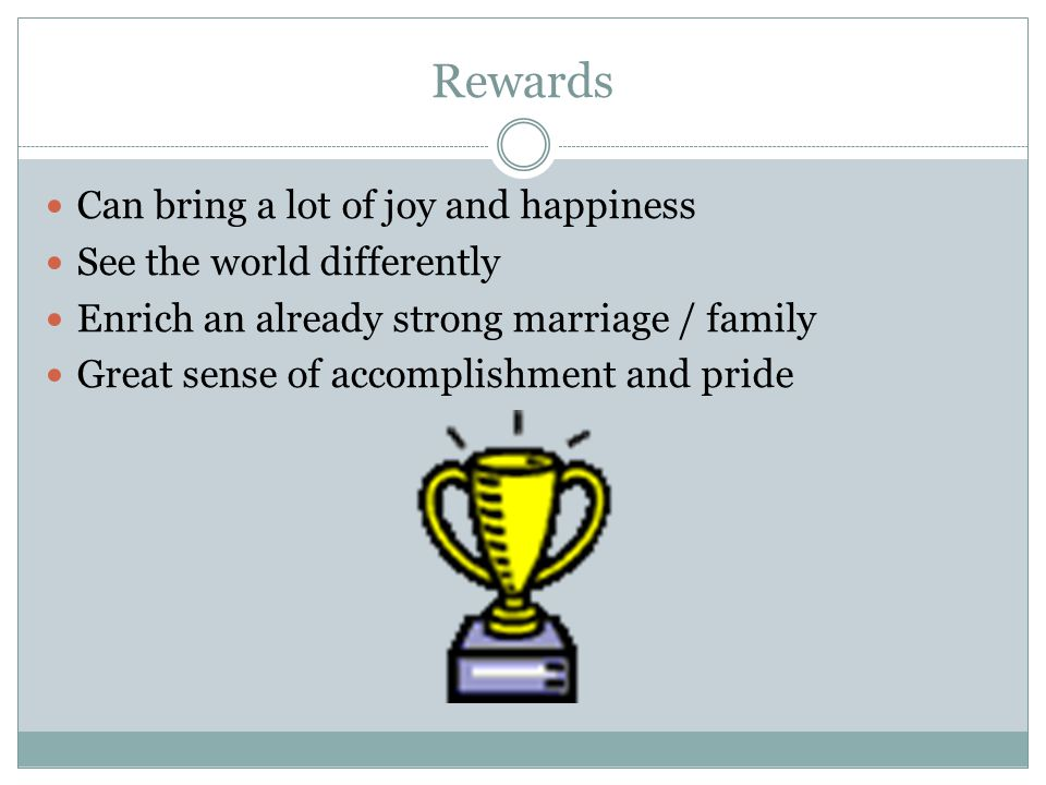 Rewards Can bring a lot of joy and happiness See the world differently