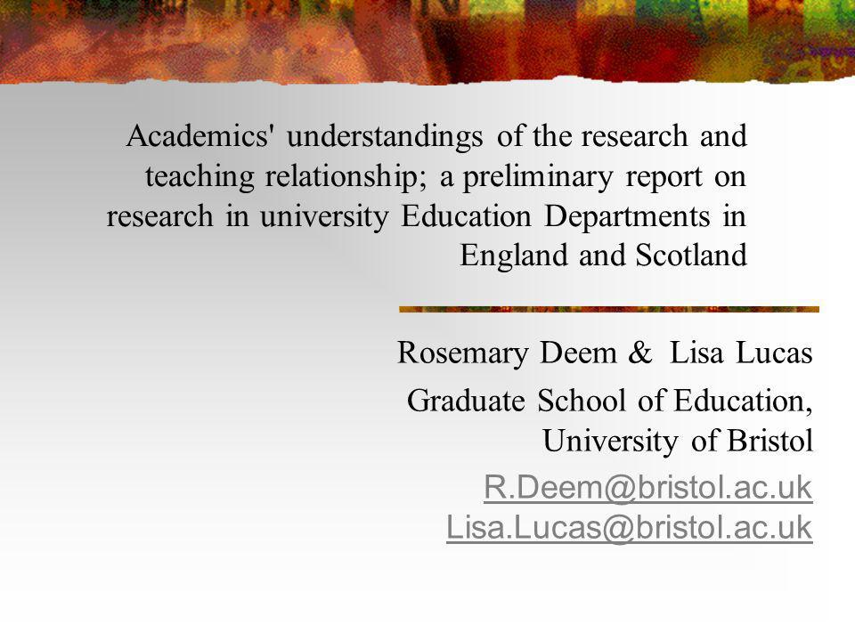 Academics understandings of the research and teaching relationship; a preliminary report on research in university Education Departments in England and Scotland