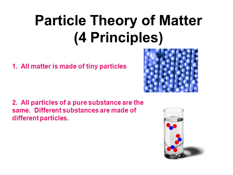 Particle Theory of Matter (4 Principles) - ppt download