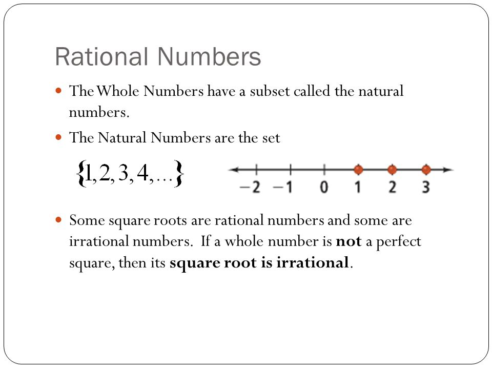 Rational Numbers The Whole Numbers have a subset called the natural numbers. The Natural Numbers are the set.