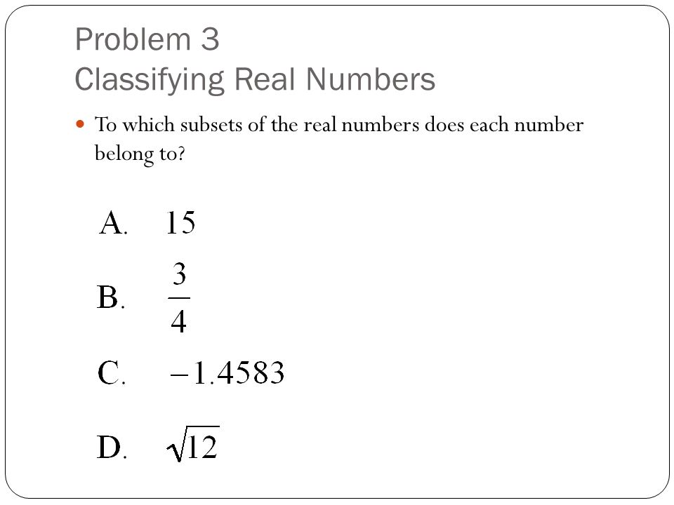 Problem 3 Classifying Real Numbers