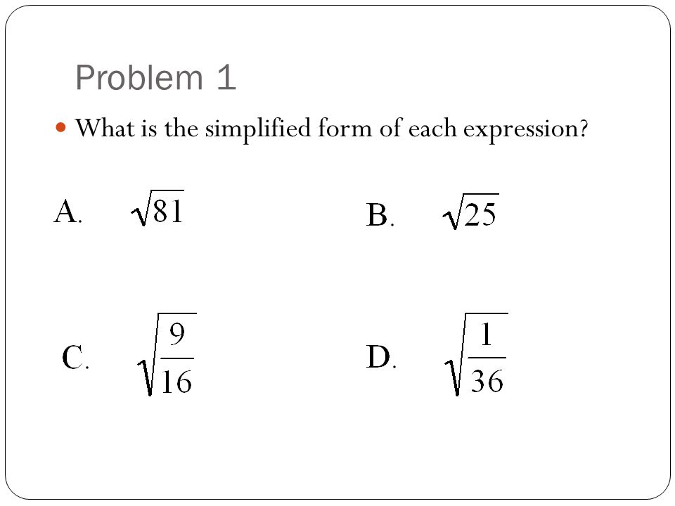 Problem 1 What is the simplified form of each expression