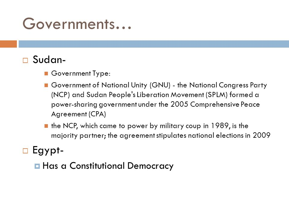 Governments… Sudan- Egypt- Has a Constitutional Democracy