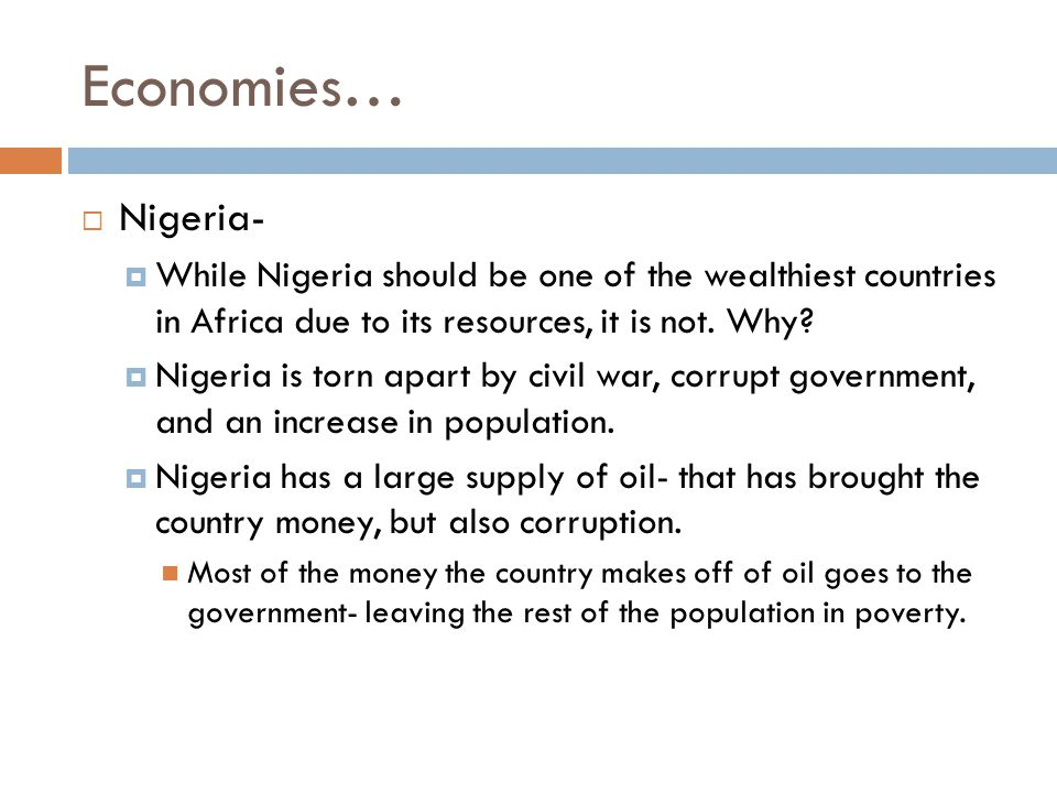 Economies… Nigeria- While Nigeria should be one of the wealthiest countries in Africa due to its resources, it is not. Why