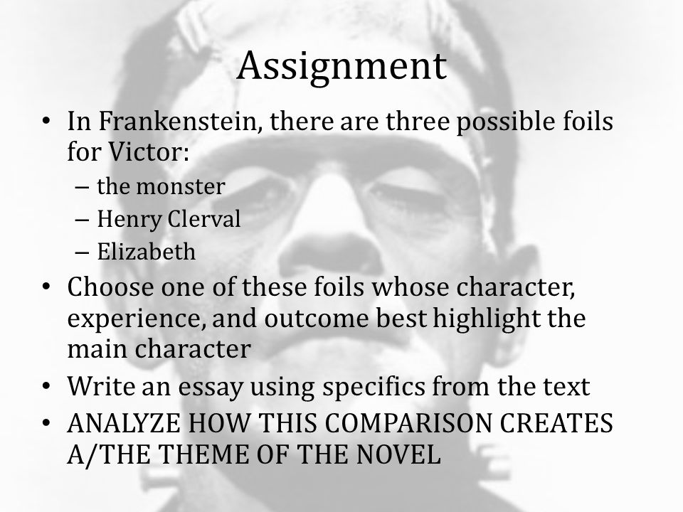 frankenstein by mary shelley ppt  assignment in frankenstein there are three possible foils for victor