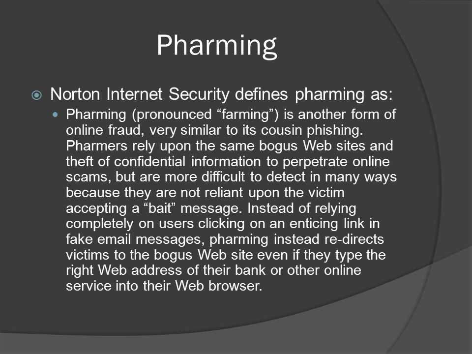 Pharming Norton Internet Security defines pharming as: