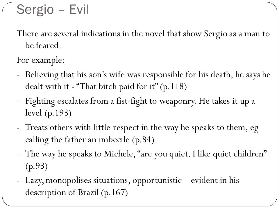 Sergio – Evil There are several indications in the novel that show Sergio as a man to be feared. For example: