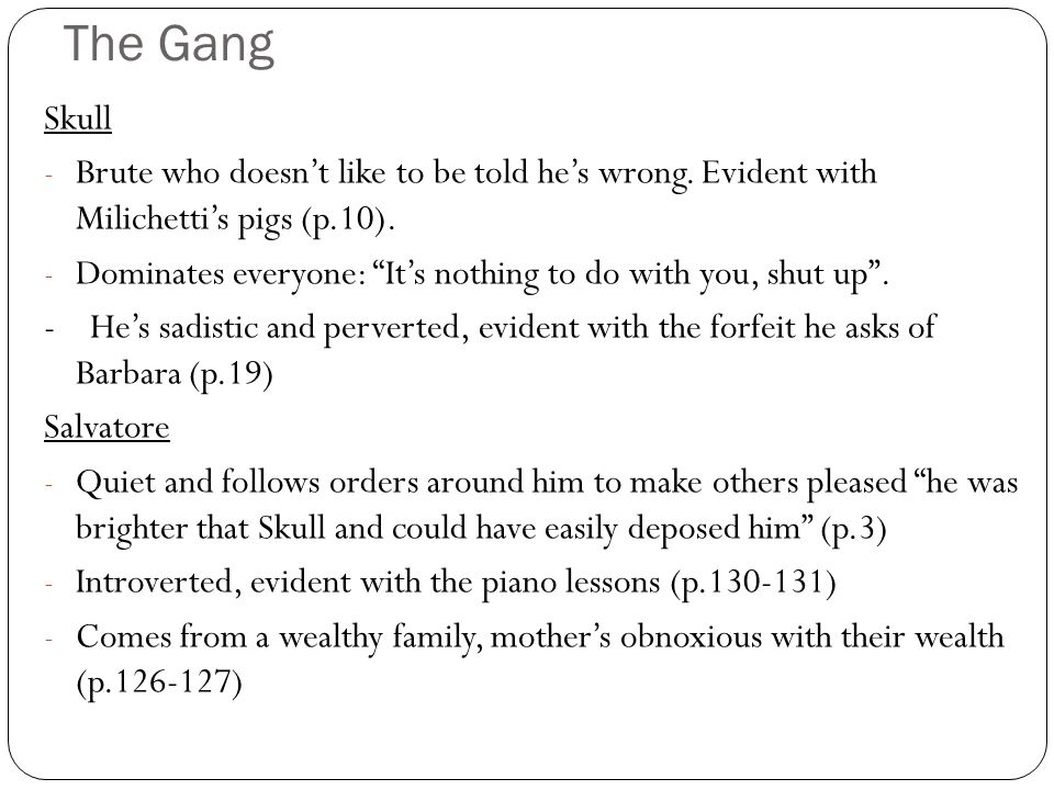 The Gang Skull. Brute who doesn't like to be told he's wrong. Evident with Milichetti's pigs (p.10).