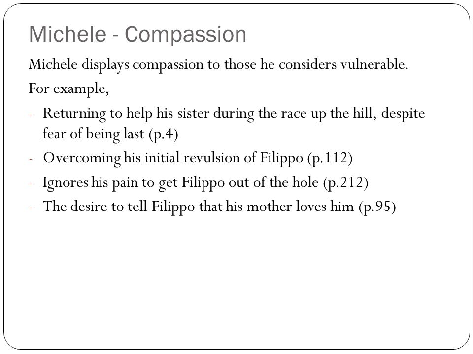 Michele - Compassion Michele displays compassion to those he considers vulnerable. For example,