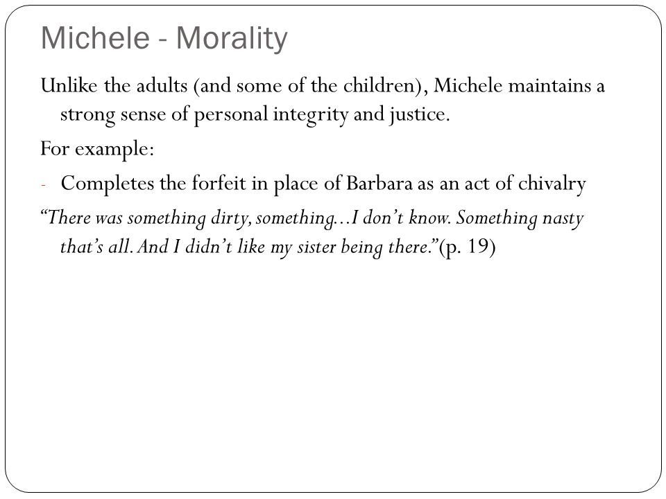 Michele - Morality Unlike the adults (and some of the children), Michele maintains a strong sense of personal integrity and justice.